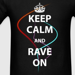 KEEP CALM AND RAVE ON - Men's T-Shirt