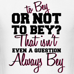 To Bey Or Not To Bey Sportswear - Men's T-Shirt