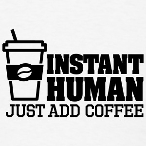 Instant human just add coffee Mugs & Drinkware - Men's T-Shirt