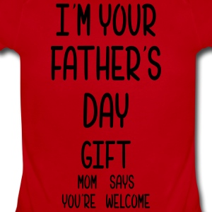 I Am Your Fathers Day Gift Mom Says You're Welcome Kids' Shirts - Short Sleeve Baby Bodysuit