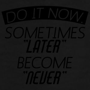 Do It Now Sometime Later Become Never Mugs & Drinkware - Men's Premium T-Shirt