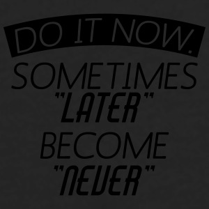 Do It Now Sometime Later Become Never Mugs & Drinkware - Men's Premium Long Sleeve T-Shirt