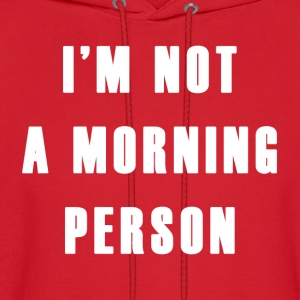 Not a Morning Person - Men's Hoodie