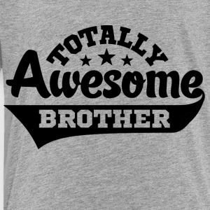 Totally Awesome Brother Kids' Shirts - Toddler Premium T-Shirt