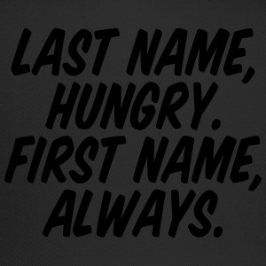 Last Name Hungry First Name Always Women's T-Shirts - Trucker Cap
