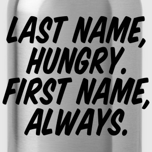 Last Name Hungry First Name Always Women's T-Shirts - Water Bottle