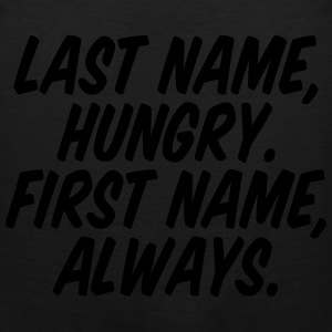 Last Name Hungry First Name Always Women's T-Shirts - Men's Premium Tank