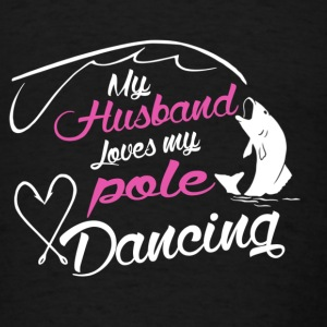 My Husband Loves My Pole Dancing? Hoodies - Men's T-Shirt