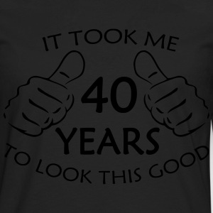 It Took Me 40 Years to Look This Good - Men's Premium Long Sleeve T-Shirt