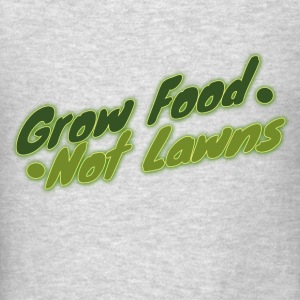 Grow food not lawn urban farming  - Men's T-Shirt