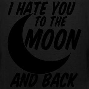 I Hate You To The Moon And Back Women's T-Shirts - Men's Premium Tank