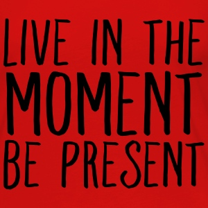 Live In The Moment Be Present T-Shirts - Women's Premium Long Sleeve T-Shirt