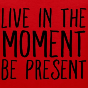 Live In The Moment Be Present T-Shirts - Men's Premium Tank
