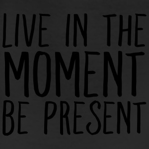 Live In The Moment Be Present T-Shirts - Leggings