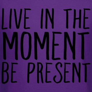 Live In The Moment Be Present T-Shirts - Crewneck Sweatshirt