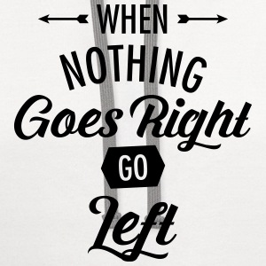 When Nothing Goes Right Go Left Women's T-Shirts - Contrast Hoodie