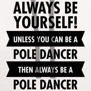 Always Be A Pole Dancer... Women's T-Shirts - Contrast Hoodie