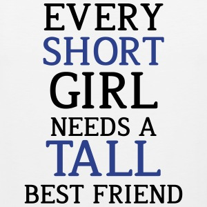 Every Short Girl Needs A Tall Best Friend - Men's Premium Tank
