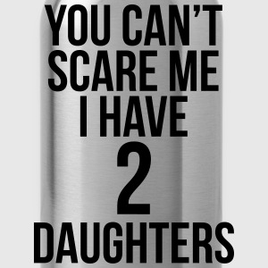 You Can't Scare Me I Have 2 Daughters T-Shirts - Water Bottle