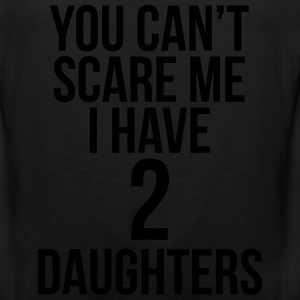 You Can't Scare Me I Have 2 Daughters T-Shirts - Men's Premium Tank