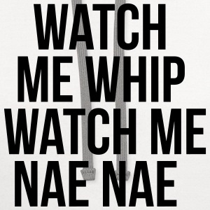 Watch me whip watch me nae nae Women's T-Shirts - Contrast Hoodie