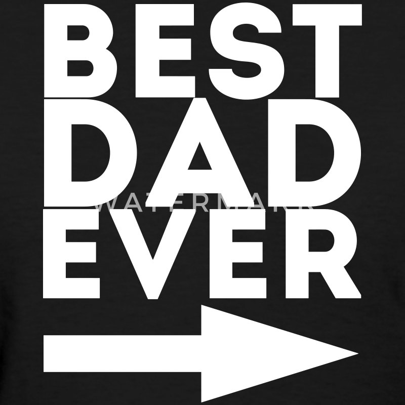 Best Dad Ever - Women's T-Shirt