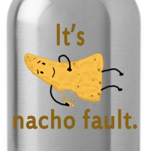 It's Nacho Fault - Water Bottle