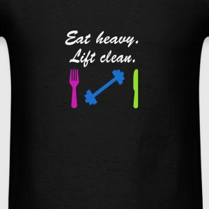Eat heavy. Lift clean. - Men's T-Shirt