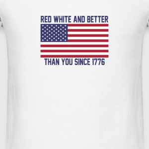 Red White and Better Since 1776 - Men's T-Shirt