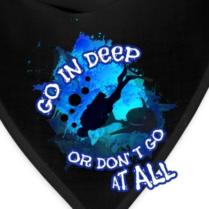 Scuba diving T-shirt -Go deeper or don't go at all - Bandana