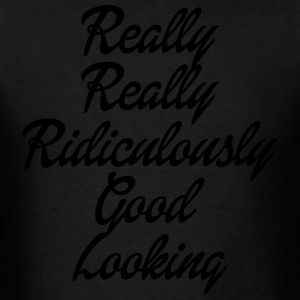 Really Really Ridiculously Good Looking Hoodies - Men's T-Shirt