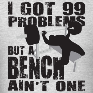 Gym Humor - 99 Problems But A Bench Ain't One Tank - Men's T-Shirt