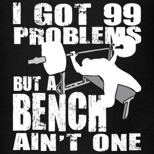 Powerlifting - 99 Problems But A Bench Ain't One - Men's T-Shirt