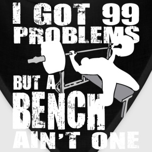 Gym Humor - 99 Problems But A Bench Ain't One - Bandana