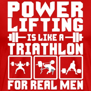Powerlifting Is Like A Triathlon For Real Men - Men's Premium T-Shirt