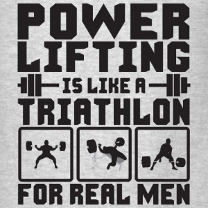 Powerlifting Is Like A Triathlon For REAL Men Hood - Men's T-Shirt