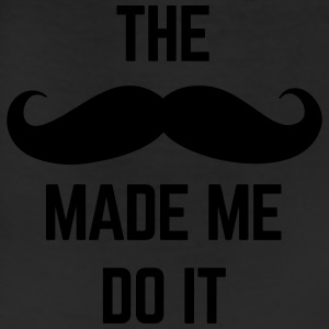 Mustache Made Me Do It  T-Shirts - Leggings