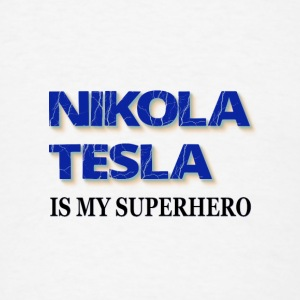 Nikola Tesla Is My Superhero - Men's T-Shirt