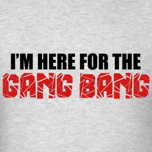 Here For The Gang Bang  Hoodies - Men's T-Shirt