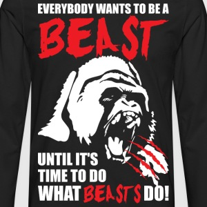 Bodybuilding - Everybody Wants To Be A Beast - Men's Premium Long Sleeve T-Shirt