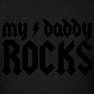 My Daddy Rocks Sweatshirts - Men's T-Shirt