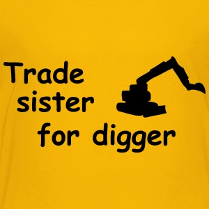 trade sister for digger Kids' Shirts - Toddler Premium T-Shirt