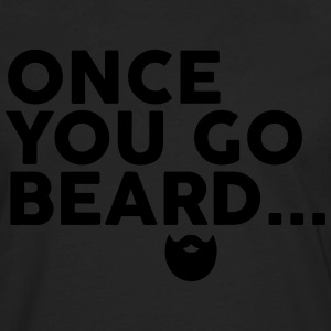 Once You Go Beard T-Shirts - Men's Premium Long Sleeve T-Shirt