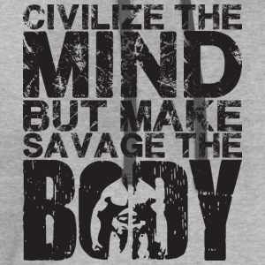 Civilize The Mind, Make Savage The Body  T-Shirts - Contrast Hoodie