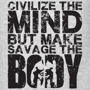 Civilize The Mind, Make Savage The Body  Hoodies - Men's T-Shirt