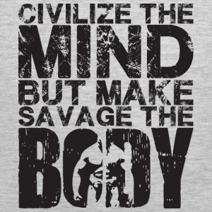 Civilize The Mind, Make Savage The Body  Hoodies - Men's Premium Tank