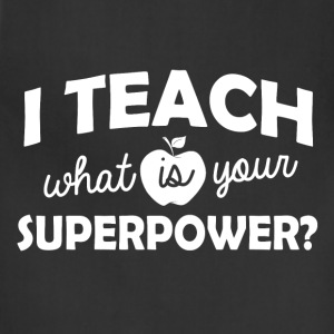 I Teach What Is Your Superpower?  - Adjustable Apron