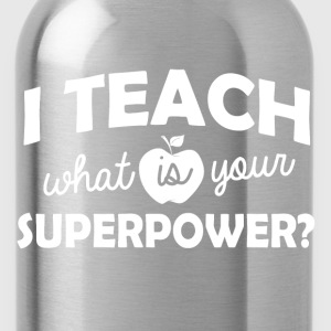 I Teach What Is Your Superpower?  - Water Bottle