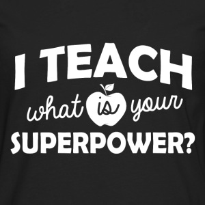 I Teach What Is Your Superpower?  - Men's Premium Long Sleeve T-Shirt