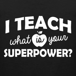I Teach What Is Your Superpower?  - Men's Premium Tank